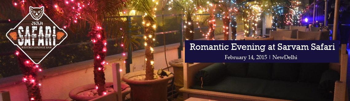Book Online Tickets for Valentines Special: Perfect Romantic Eve, NewDelhi. Valentine\\\'s Special: Perfect Romantic Evening at Sarvam Safari  Join us this Valentine\\\'s Day for a beautiful evening filled with lovely food, heartfelt music and your sweetheart. Great tables setting give you the perfect romantic ambian