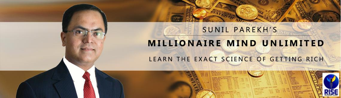 Book Online Tickets for Millionaire Mind Unlimited by Sunil Pare, Mumbai. MILLIONAIRE MIND UNLIMITED