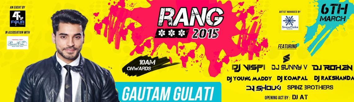 RANG 2015 with GAUTAM GULATI on 6th MARCH @ PANCARD CLUBS