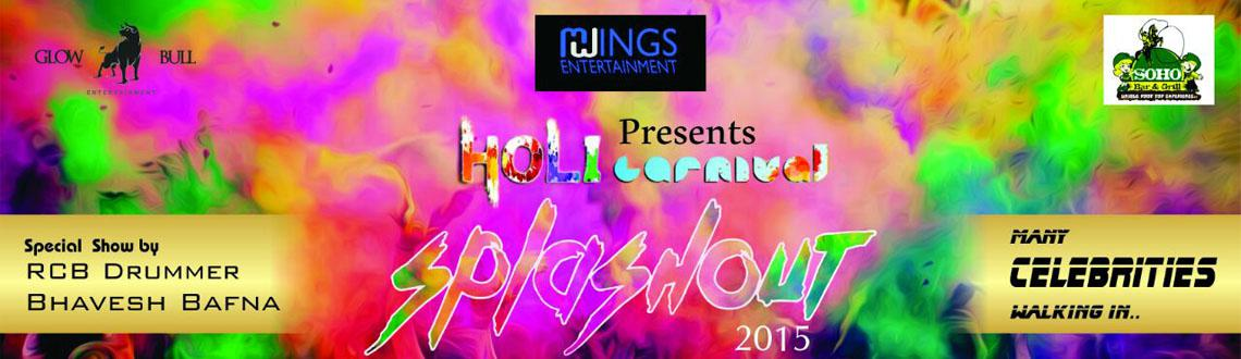 Book Online Tickets for THE HOLi Carnival SPLASHOUT 2015, Bengaluru. The Holi Carnival Splashout 2015