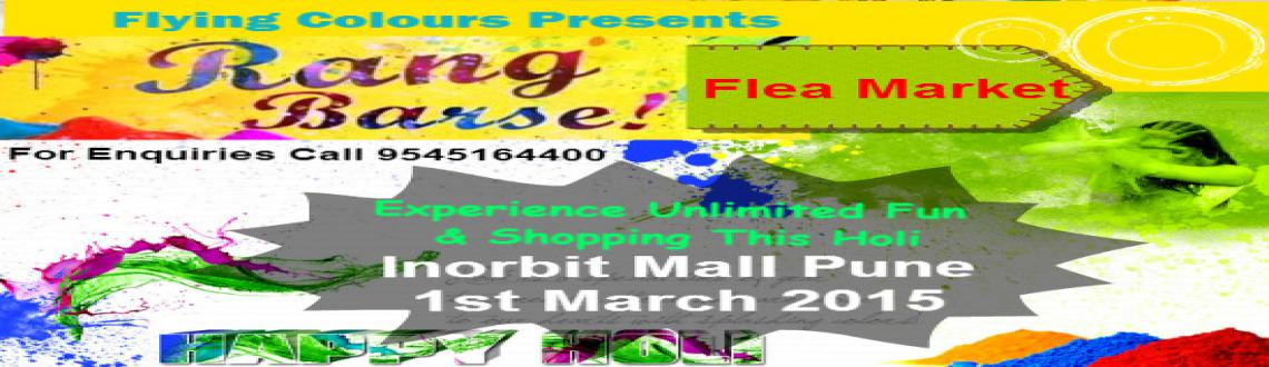 Book Online Tickets for Rang Barse Flea Market, Inorbit Mall, Pune. With the festive season around the corner, Flying Colors is hosting Rang Barse Flea Market at Inorbit Mall,Viman Nagar Pune on 1st March 2015.
