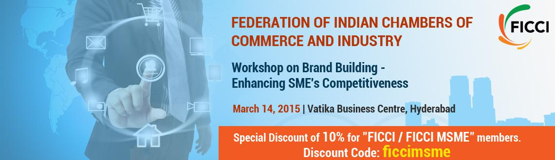 "Book Online Tickets for Workshop on Brand Building - Enhancing S, Hyderabad. FICCI is proposing to organize a one day workshop on ""Brand Building - Enhancing SME\\\'s Competitiveness"" on Saturday, March 14, 2015 at Vatika Business Centre, 3rd Floor, NSL Icon, Road No 12, Banjara Hills, Hyderabad-34"