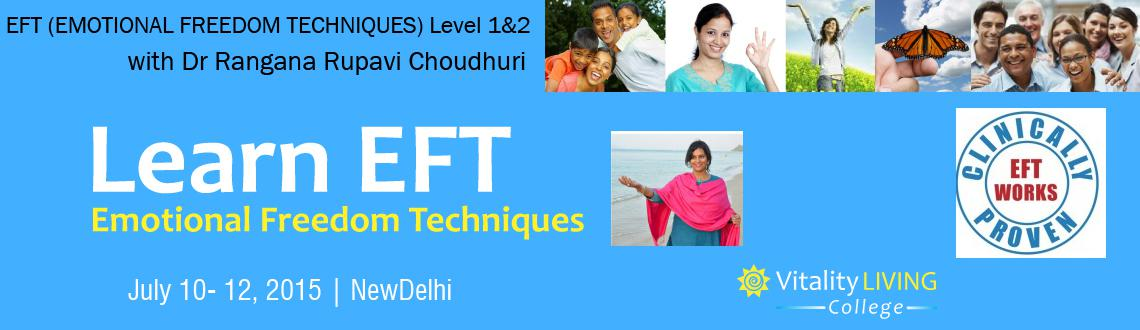 Book Online Tickets for EFT (EMOTIONAL FREEDOM TECHNIQUES) Pract, NewDelhi. EFT (EMOTIONAL FREEDOM TECHNIQUES) Level 1 & 2 with Dr Rangana Rupavi Choudhuri Delhi July 10th-12th 2015, 9am - 6.30pm  For Health, Happiness & Vitality as part of a personal development program or to become a Practitioner to