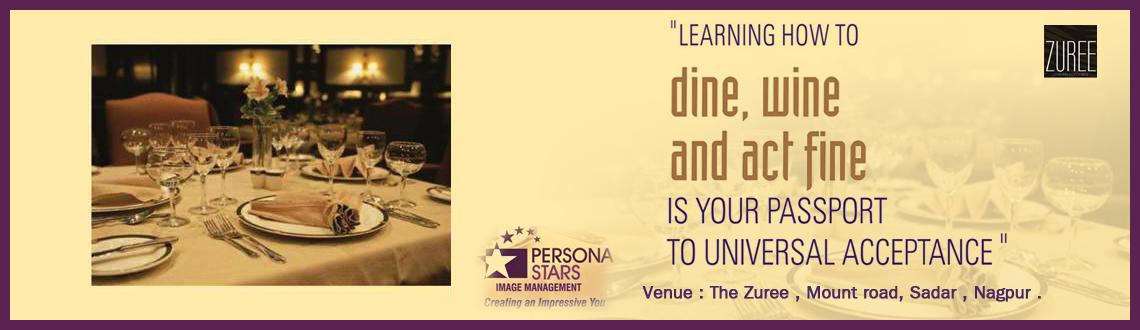 Book Online Tickets for Dining Etiquette Workshop  Nagpur, Nagpur. At the Dining Table, your actions always make or break your Impression.