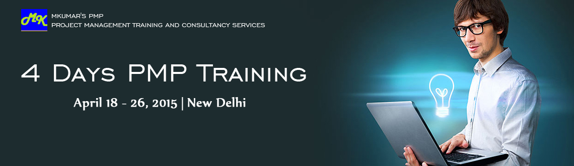 Book Online Tickets for 4 Days PMP Training @ mkumarspmp New Del, NewDelhi. PMP Training by mkumarspmp.com