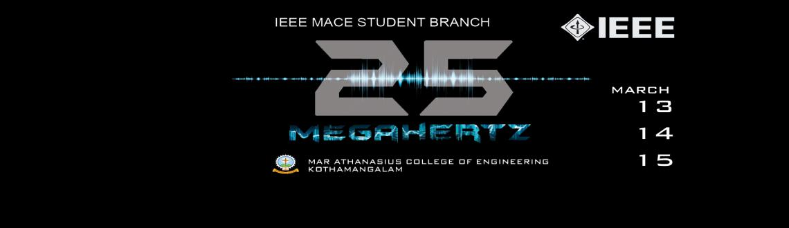 Book Online Tickets for 25MHz, Eranakulam. IEEE MACE Student Branch proudly unleashes '25 MHz', the ultimate event for the passionate tech-wiz. We have in order a dazzling consortium of cutting edge technical display, innovative presentations & workshops to indulge the techie