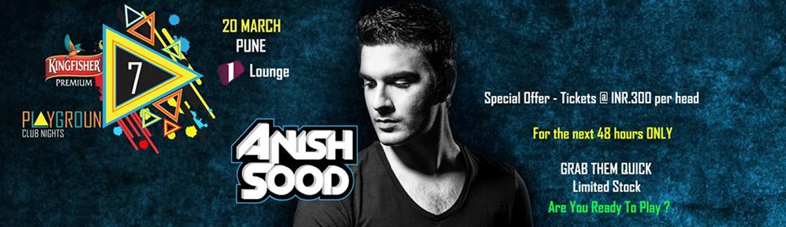 PlayGround 7 Club Nights feat. Anish Sood @ 1 Lounge on 20th March