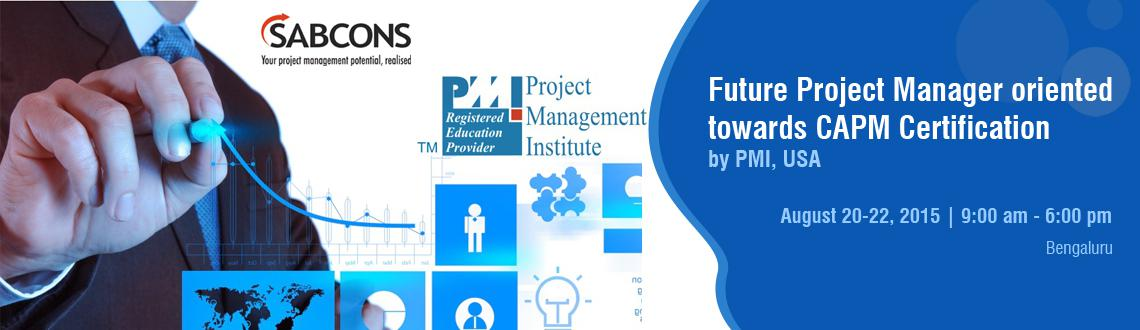 Future Project Manager oriented towards CAPM Certification by PMI, USA