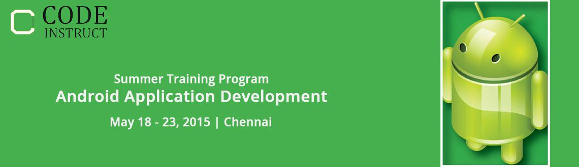 Book Online Tickets for Summer Training Program on Android Appli, Chennai. For live updates, discounts, Offers or to pay directly(in Rupees) (OR) To know more about this training program visit here  http://www.codeinstruct.com/summer-training/android-application-development/chennaiCall us at 1800-3000-1260 if you have any q