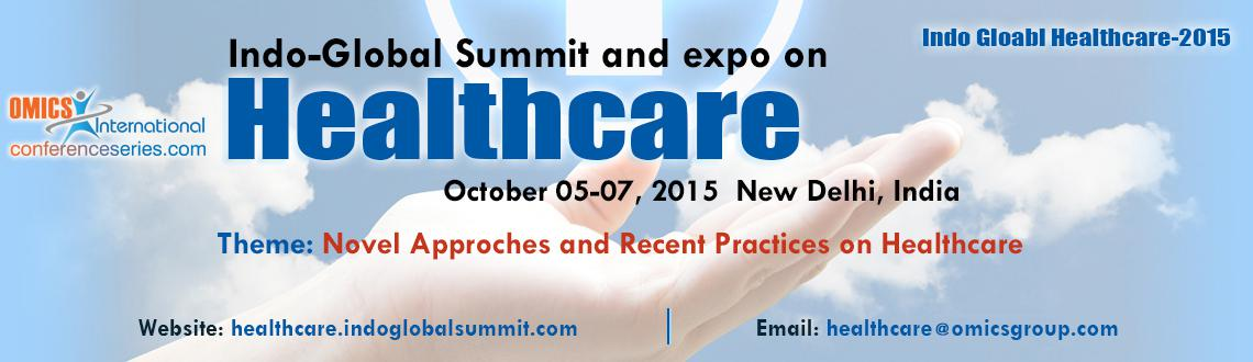 Book Online Tickets for Indo-Global Summit and Expo on Healthcar, NewDelhi. Indo-Global Summit and Expo on Healthcare-2015 - Novel Approches and Recent Practises On Health Care
