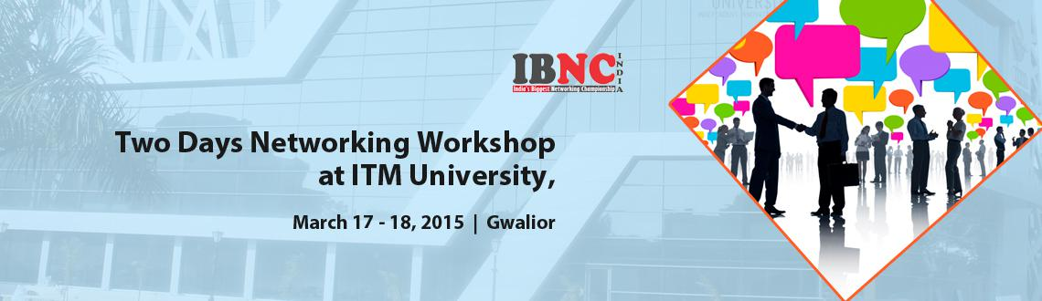 IBNC-2015 : 2 Days Networking Workshop at ITM University, Gwalior