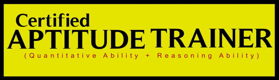 Certified APTITUDE TRAINER (Quantitative Ability + Reasoning Ability)