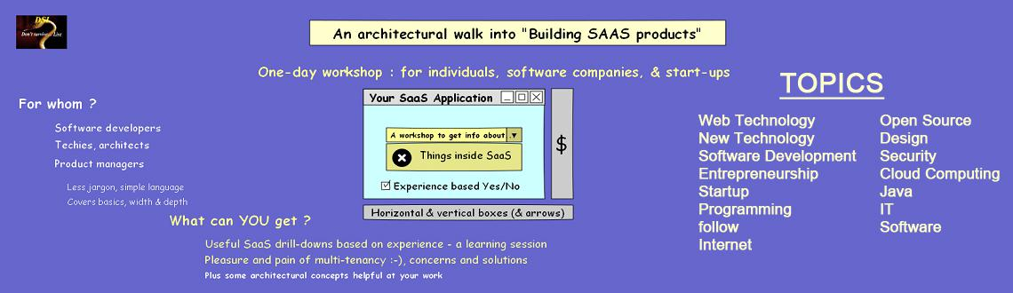 Book Online Tickets for Architectural walk into Building SaaS pr, Kolkata. DETAILS   Presented by an experienced (IIT alumni) software architect:  A one day (1-day) workshop to dive into SaaS product building, from an architectural viewpoint. Useful & practical knowledge about the building blocks of a t