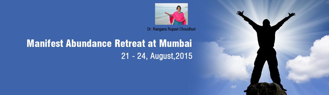 Book Online Tickets for Manifest Abundance Retreat at Mumbai wit, Mumbai. Manifest Abundance Retreat with Dr Rangana Rupavi Choudhuri (PhD)