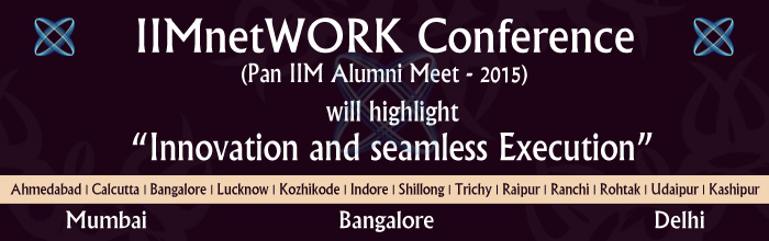 Book Online Tickets for Pan IIM Alumni Meet - 2015 @ Mumbai, Mumbai. IIMnetWORK Conference (Pan IIM Alumni Meet-2015) 
