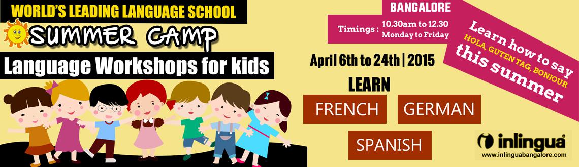 Book Online Tickets for Summer Camp 2015 Bangalore, Bengaluru. InLingua Bangalore will be conducting Foreign Language Workshop to Unleash the creativity of your child on the Month Of April 2015