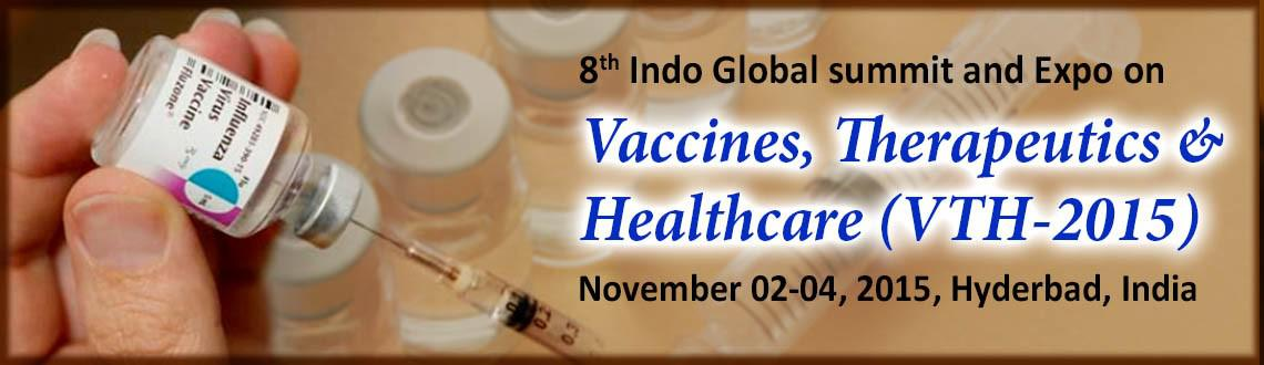 8th Indo Global Summit and Expo on Vaccines, Therapeutics  Healthcare (VTH-2015)