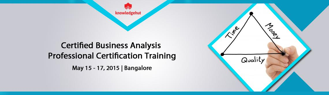 Book Online Tickets for Certified Business Analysis Professional, Bengaluru.  