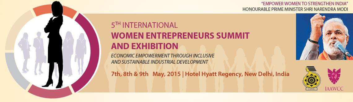 Book Online Tickets for 5th International Women Entrepreneurs Su, NewDelhi. 5th International Women Entrepreneurs Summit and Exhibition 