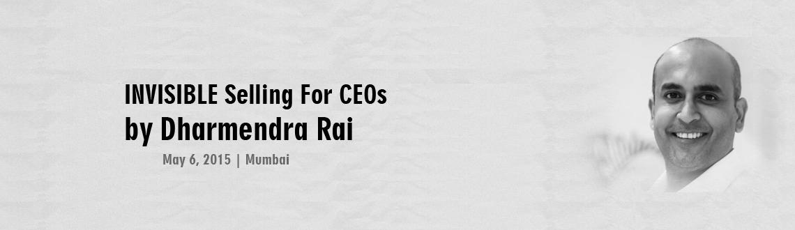 Book Online Tickets for DHARMENDRA RAI INVISIBLE Selling For CEO, Mumbai. http://mindmapstrainer.com/event/dharmendra-rai-invisible-selling-for-ceos-to-be-ceos/