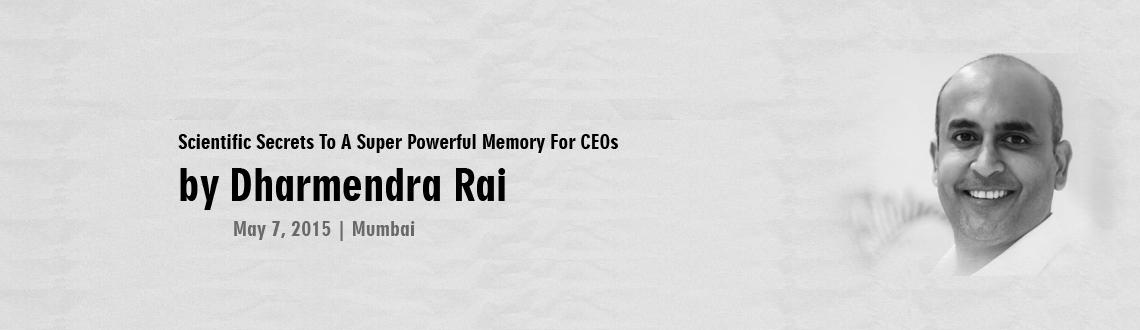 Book Online Tickets for DHARMENDRA RAI Scientific Secrets To A S, Mumbai. http://mindmapstrainer.com/event/dharmendra-rai-scientific-secrets-to-a-super-powerful-memory-for-ceos-future-ceos/