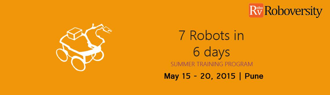 Book Online Tickets for Summer Training Program on 7 Robots in 6, Pune. For live updates, discounts, Offers or to pay directly(in Rupees) (OR) To know more about this training program visit here  http://www.roboversity.com/summer-training/advanced-robotics/puneCall us at 1800-3000-1260 if you have any queries related to