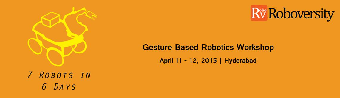 Book Online Tickets for Gesture Based Robotics Workshop at Hyder, Hyderabad. For live updates, discounts, Offers or to pay directly(in Rupees) (OR) To know more about this training program visit here  http://www.roboversity.com/events/hyderabad-gesture-apr-2015Call us at 1800-3000-1260 if you have any queries related to the e