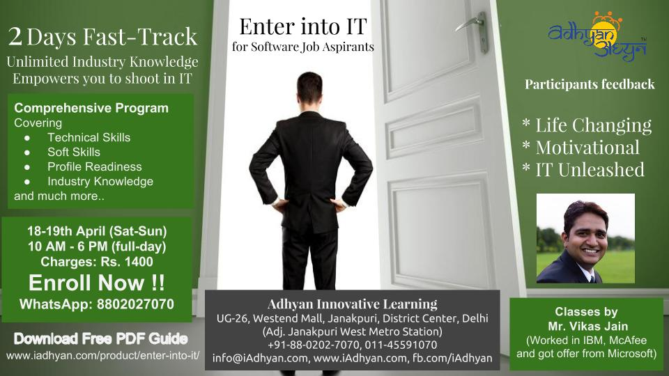 Book Online Tickets for  Enter into IT  2 Days FastTrack 18-19th, NewDelhi. Enter into IT - 2 Days Fast-Track Unlimited Industry Knowledge Empowers you to shoot in IT