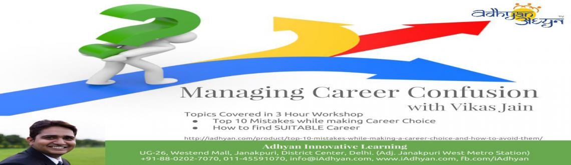 Book Online Tickets for Managing Career Confusion 11th April 201, NewDelhi. Program Overview