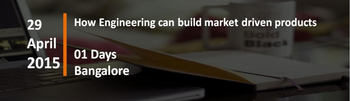 How Engineering can build market driven products