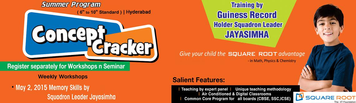 Book Online Tickets for Concept Cracker Workshop on Memory Skill, Hyderabad. Concept Cracker Workshop on Memory Skills for 6th to 10th Standard Students   An overview on the major topics that would be taught in the next academic year inMaths, Physics and Chemistry.For students of classes 7th, 8th, 9