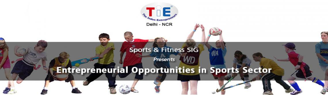 TiE Delhi-NCR Sports  Fitness SIG presents Entrepreneurial Opportunities in Sports Sector