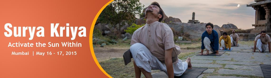 Book Online Tickets for Surya Kriya, Powai, 16 - 17 May 2015, Mumbai.  LearnSurya Kriya - The Ultimate Energy Booster! Surya Kriya is apotent21-step yogic practice of tremendousantiquity, traditionally available only to select groups of yogis. Surya Kriya activates the system and balance