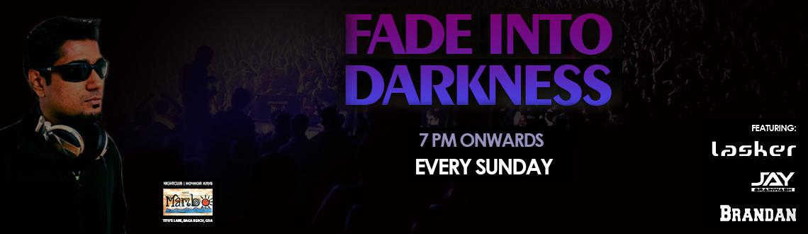 Book Online Tickets for Fade Into Darkness, Baga. 
