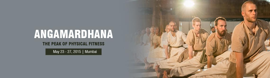 Book Online Tickets for Angamardana, Andheri(W), May 23 - 27, 20, Mumbai.                 A Powerful Yogic Workout  Angamardana is a system rooted in yoga, that offers to everyone the opportunity to invigorate the body and to reach peak physical and mental health. \\\