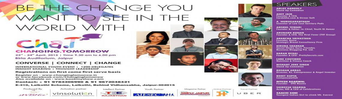 Book Online Tickets for ChaT2015, Jaipur. Changing Tomorrow ChaT is a 2 day conference aimed at bringing about a fundamental change in the way the average Indian youth thinks today, transforming them into positive change agents by connecting them on an individual, as well as global scale, to