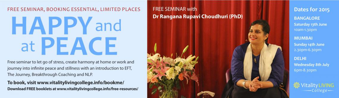 Free Happy Peace Seminar Bangalore with Dr Rangana Rupavi Choudhuri (PhD) June 2015