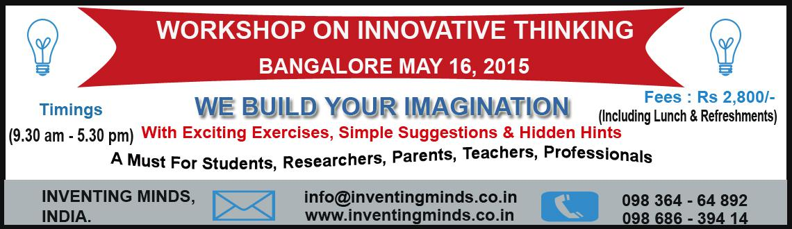 Book Online Tickets for WORKSHOP ON INNOVATIVE THINKING, Bengaluru. Calling Students, Scientists, Teachers, Parents, Professionals