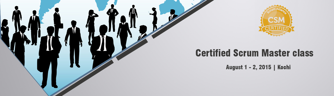 Certified Scrum Master class; Kochi ( Cochin) -Aug 1-2