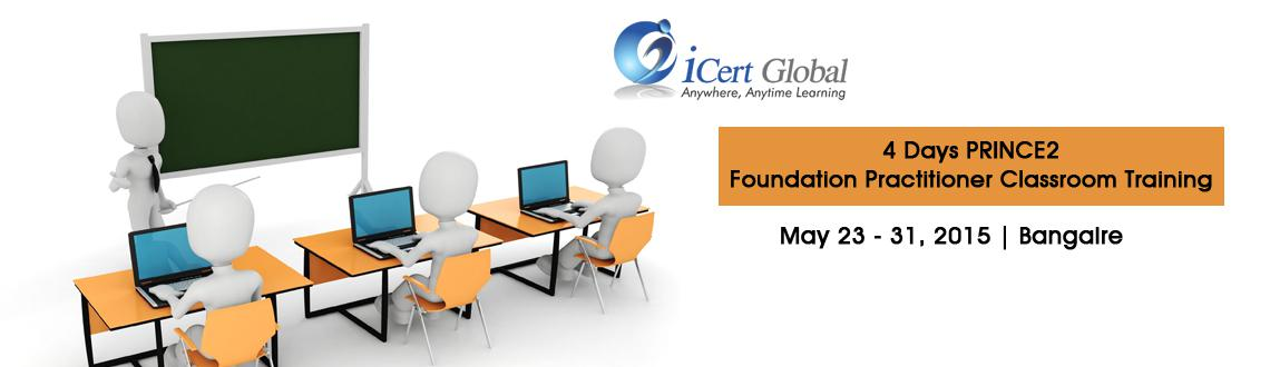 4 Days PRINCE2 Foundation  Practitioner Classroom Training Certification Courses in Bangalore, IN with 100 Passing Assurance-iCert Global, Join US
