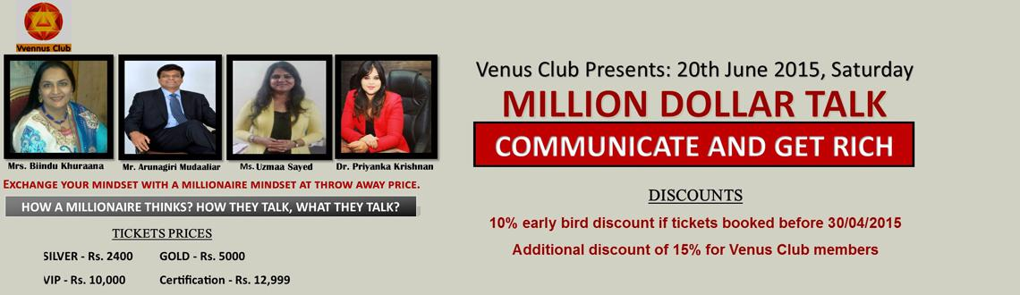 Book Online Tickets for Million Dollar Talk - Communicate And Ge, Mumbai. Venus Club, organizers of India's largest educational seminars and an end to end corporate training house brings to you a oneday certification program where the participants would get an opportunity to understand how to communicate in a b