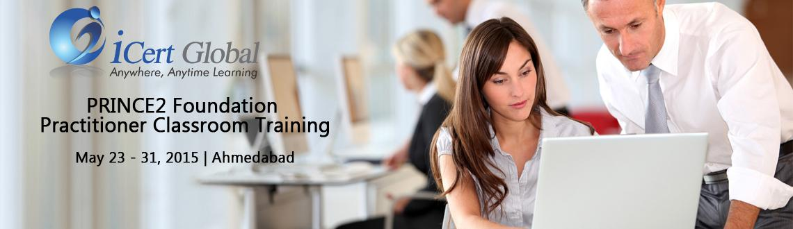 PRINCE2 Foundation  Practitioner Classroom Training Certification Courses in Ahmedabad, IN with 100 Passing Assurance-iCert Global, Enroll Now