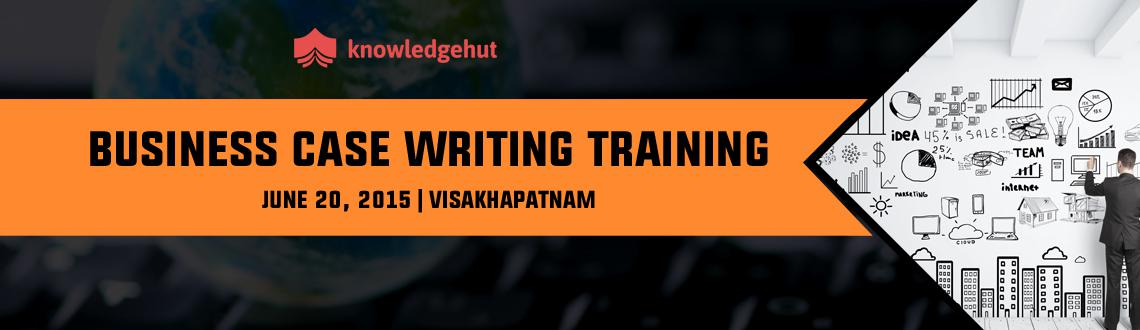 Book Online Tickets for Business Case Writing Training in Visakh, Visakhapat.  