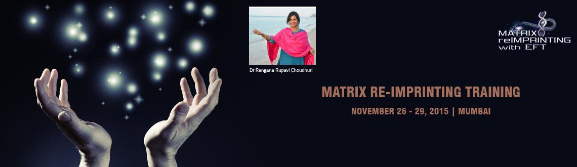 Book Online Tickets for Matrix Re-imprinting Training Mumbai Nov, Mumbai. Matrix Reimprinting training for real and rapid change Four days transformational training withDr Rangana Rupavi Choudhuri Mumbai Nov 26th - 29th 2015, 9am - 6.30pm  Emotional Freedom techniques (EFT Level 1 & 2) must be com