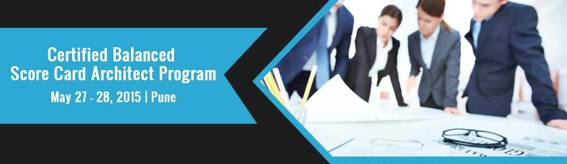 """Book Online Tickets for Certified Balanced Score Card Architect , Pune.          Seats filling fast ! Book NOW to avoid disappointment !  1. WHY THIS PROGRAM The """"Balanced Scorecard (BSC) is a strategic management tool which will help you implement your strategy and measure"""