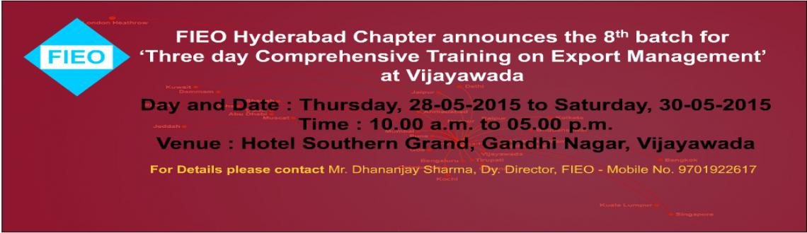 Book Online Tickets for 8th Batch EXPORT-IMPORT - THREE DAY COMP, Vijayawada. FIEO is pleased to announce the 8th batch for 'Three day Comprehensive Training on Export Management' at Vijayawada to be organized as per the details given below.