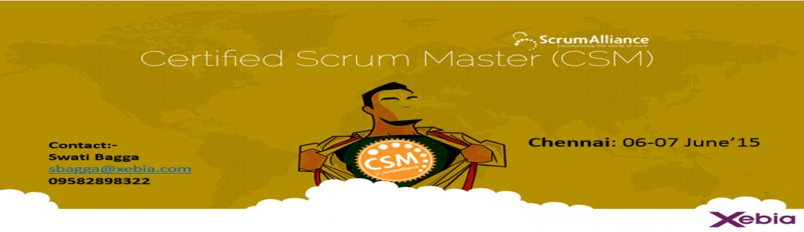 Book Online Tickets for Certified Scrum Master | 06-07 June15 | , Chennai. Certified Scrum Master (CSM)  Becoming a member of a Scrum team can be a daunting prospect and being asked to serve as the teams\\' Scrum Master can be downright intimidating.That\\'s where the Xebia Certified Scrum Master course comes in a