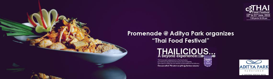 """Book Online Tickets for Thai Food Festival - Aditya Park, Hyderabad. """"Thai Food Festival"""":  Aditya Park is organizing """"Thai Food Festival"""" from 12thto 21stof June 2015during dinnerfrom 7.00 PM onwards at """"Promenade"""", a multi cuisine restaurant. The 10"""
