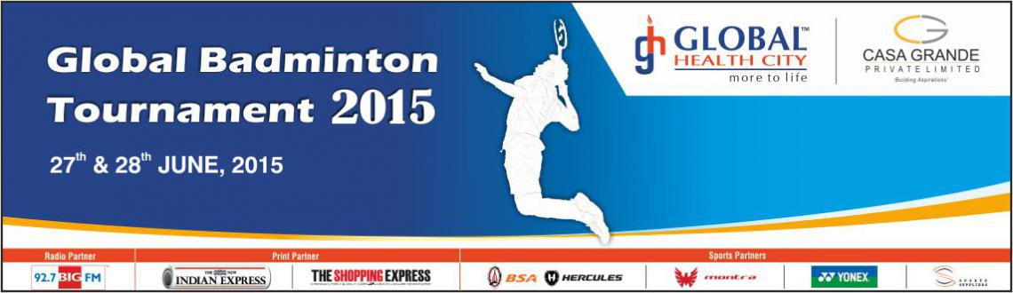Book Online Tickets for Global Badminton Tournament 2015, Chennai. Global Health City, Perumbakkam in association with Casa Grande is happy to announce the 2nd edition of Global Badminton Tournament. This tournement will be organized on 27th and 28th June, 2015 and is expected to witness the participation from