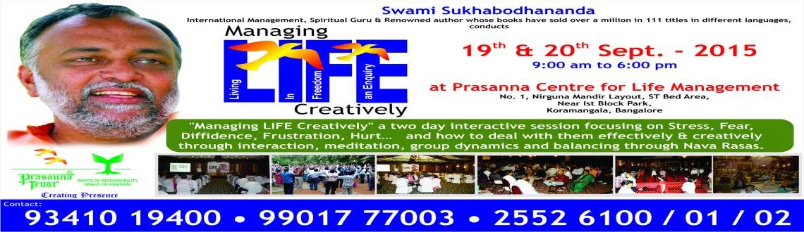 Managing LIFE Creatively - Workshop by Swami Sukhabodhananda @ Bangalore